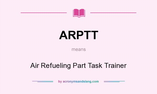 What does ARPTT mean? It stands for Air Refueling Part Task Trainer