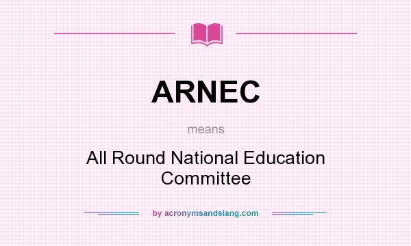 What does ARNEC mean? It stands for All Round National Education Committee