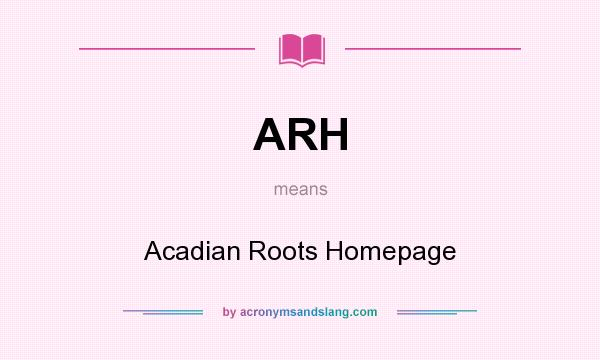 What does ARH mean? It stands for Acadian Roots Homepage