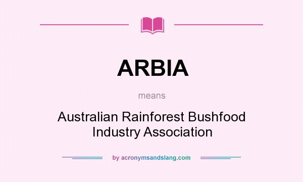 What does ARBIA mean? It stands for Australian Rainforest Bushfood Industry Association