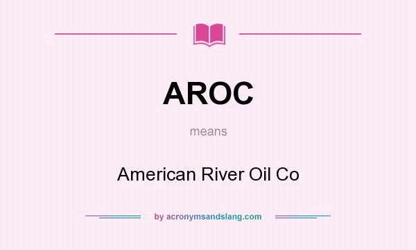 What does AROC mean? It stands for American River Oil Co