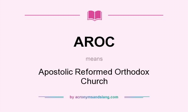 What does AROC mean? It stands for Apostolic Reformed Orthodox Church