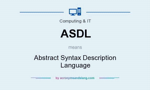 What does ASDL mean? It stands for Abstract Syntax Description Language