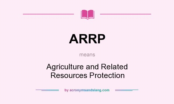 What does ARRP mean? It stands for Agriculture and Related Resources Protection