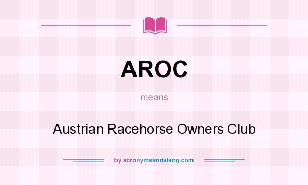 What does AROC mean? It stands for Austrian Racehorse Owners Club
