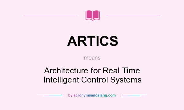 What does ARTICS mean? It stands for Architecture for Real Time Intelligent Control Systems