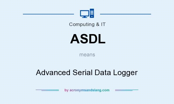 What does ASDL mean? It stands for Advanced Serial Data Logger