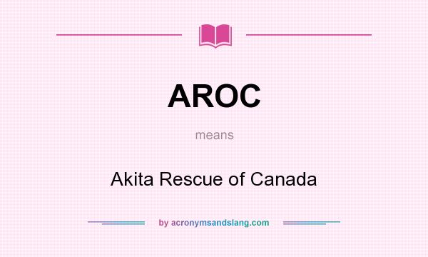 What does AROC mean? It stands for Akita Rescue of Canada