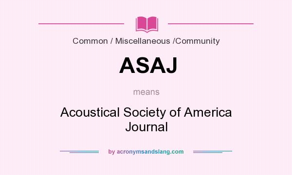 What does ASAJ mean? It stands for Acoustical Society of America Journal