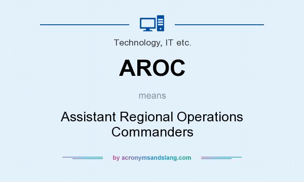 What does AROC mean? It stands for Assistant Regional Operations Commanders