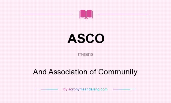 What does ASCO mean? It stands for And Association of Community