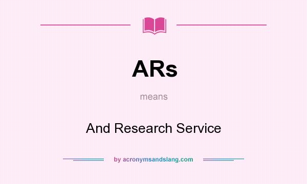 What does ARs mean? It stands for And Research Service