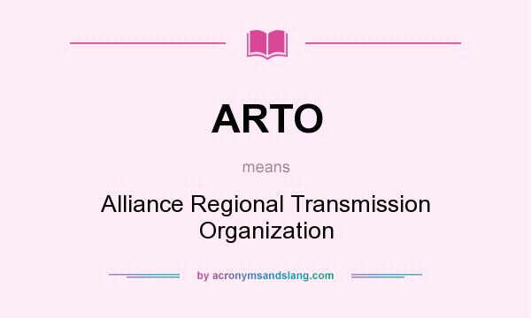 What does ARTO mean? It stands for Alliance Regional Transmission Organization