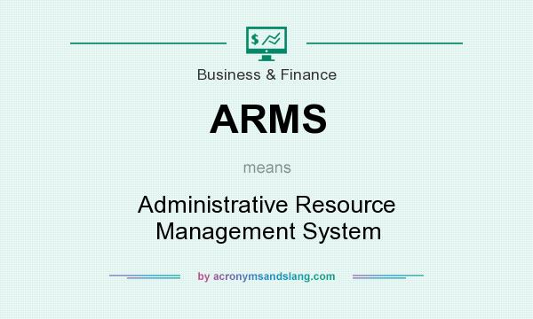 What does ARMS mean? It stands for Administrative Resource Management System