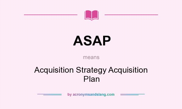 Asap  Acquisition Strategy Acquisition Plan In Undefined By