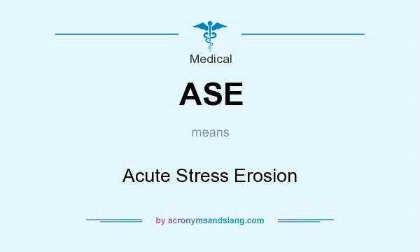 What does ASE mean? It stands for Acute Stress Erosion