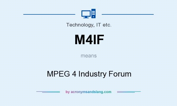 What does M4IF mean? It stands for MPEG 4 Industry Forum