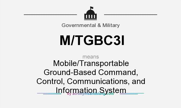 What does M/TGBC3I mean? It stands for Mobile/Transportable Ground-Based Command, Control, Communications, and Information System
