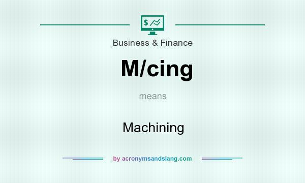 What does M/cing mean? It stands for Machining