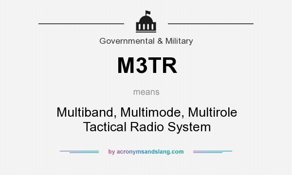 What does M3TR mean? It stands for Multiband, Multimode, Multirole Tactical Radio System