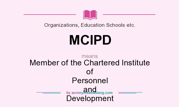 What does MCIPD mean? It stands for Member of the Chartered Institute of Personnel and Development
