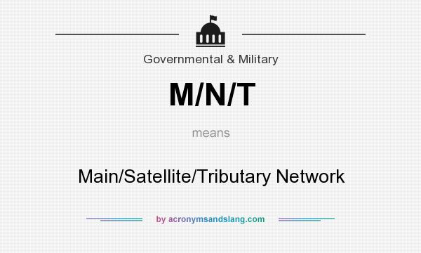 What does M/N/T mean? It stands for Main/Satellite/Tributary Network