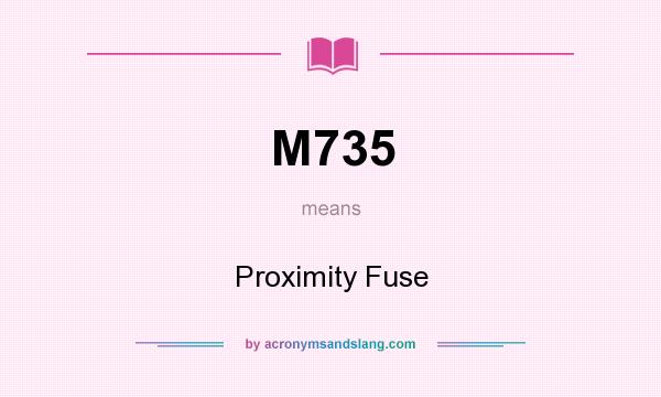 What does M735 mean? It stands for Proximity Fuse
