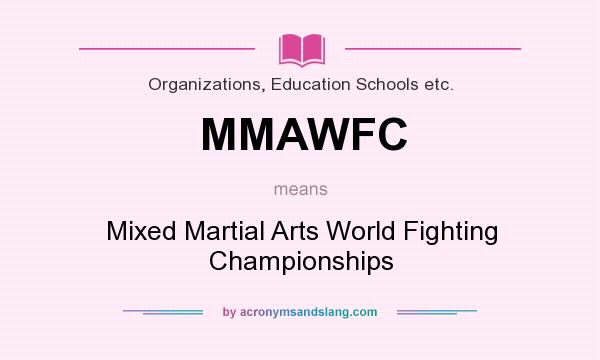 What does MMAWFC mean? It stands for Mixed Martial Arts World Fighting Championships