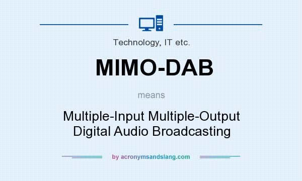 What does MIMO-DAB mean? It stands for Multiple-Input Multiple-Output Digital Audio Broadcasting