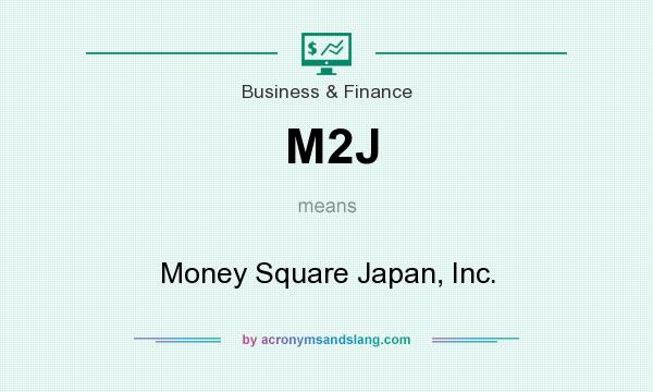 What does M2J mean? It stands for Money Square Japan, Inc.