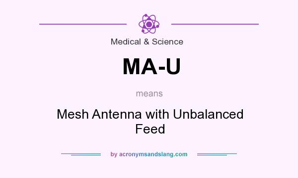 What does MA-U mean? It stands for Mesh Antenna with Unbalanced Feed