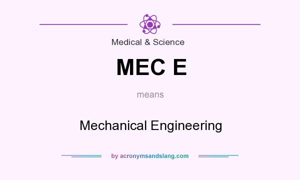 What does MEC E mean? It stands for Mechanical Engineering