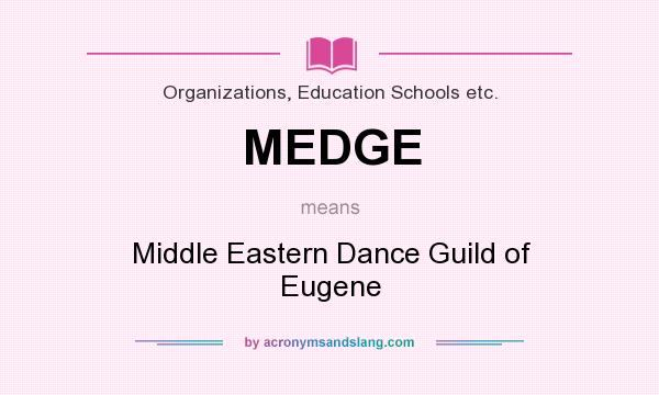 What does MEDGE mean? It stands for Middle Eastern Dance Guild of Eugene