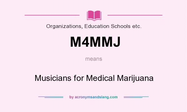 What does M4MMJ mean? It stands for Musicians for Medical Marijuana