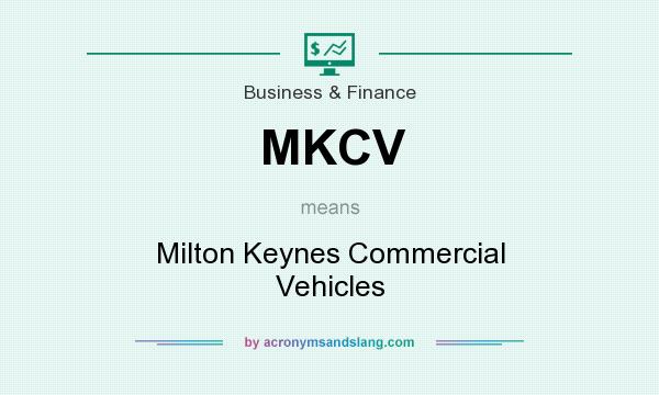 What does MKCV mean? It stands for Milton Keynes Commercial Vehicles