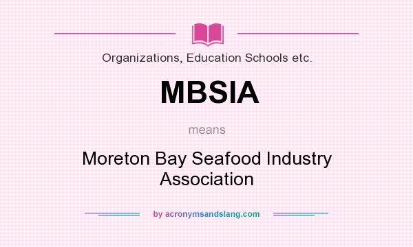 What does MBSIA mean? It stands for Moreton Bay Seafood Industry Association