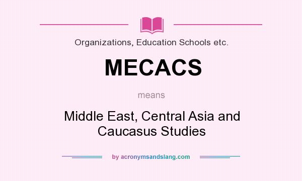 What does MECACS mean? It stands for Middle East, Central Asia and Caucasus Studies