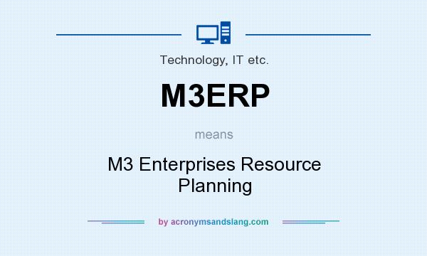 What does M3ERP mean? It stands for M3 Enterprises Resource Planning