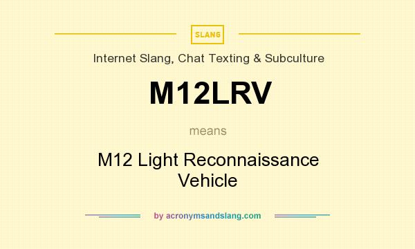 What does M12LRV mean? It stands for M12 Light Reconnaissance Vehicle