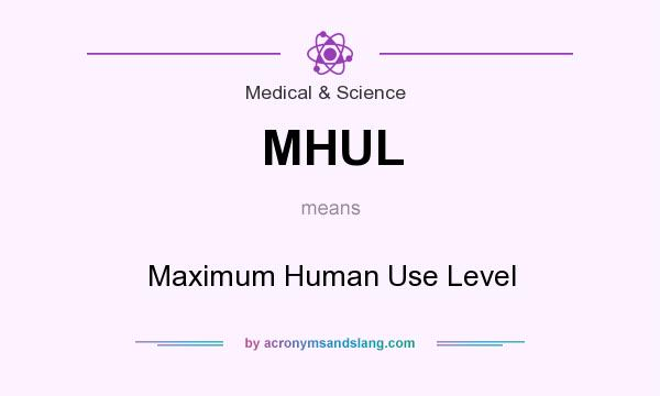 What does MHUL mean? It stands for Maximum Human Use Level
