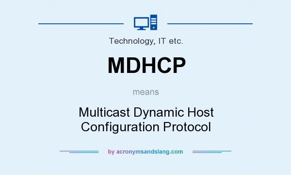 What does MDHCP mean? It stands for Multicast Dynamic Host Configuration Protocol