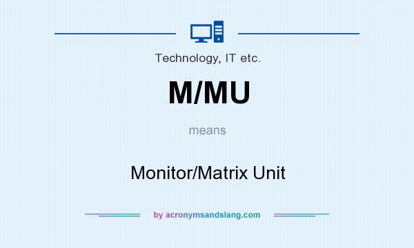 What does M/MU mean? It stands for Monitor/Matrix Unit