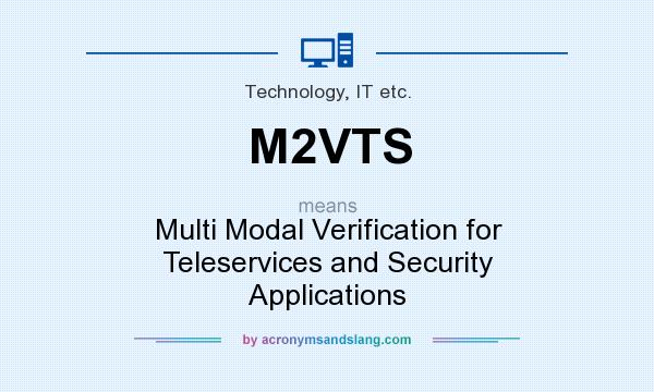 What does M2VTS mean? It stands for Multi Modal Verification for Teleservices and Security Applications