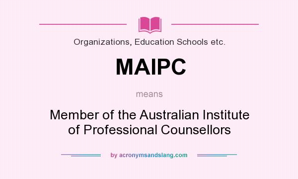What does MAIPC mean? It stands for Member of the Australian Institute of Professional Counsellors