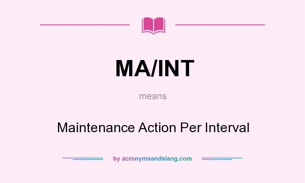 What does MA/INT mean? It stands for Maintenance Action Per Interval