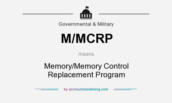 What does M/MCRP mean? It stands for Memory/Memory Control Replacement Program