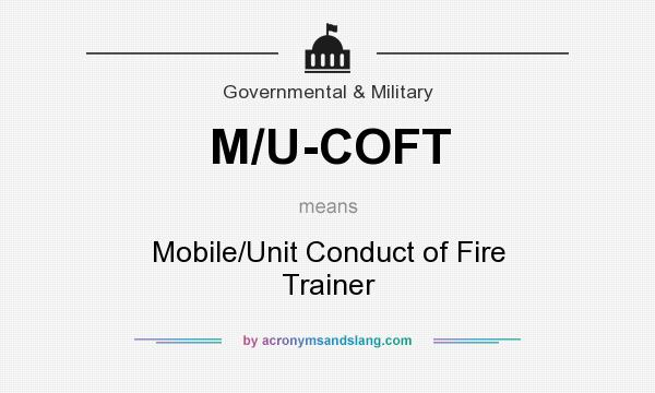 What does M/U-COFT mean? It stands for Mobile/Unit Conduct of Fire Trainer
