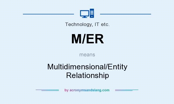 What does M/ER mean? It stands for Multidimensional/Entity Relationship