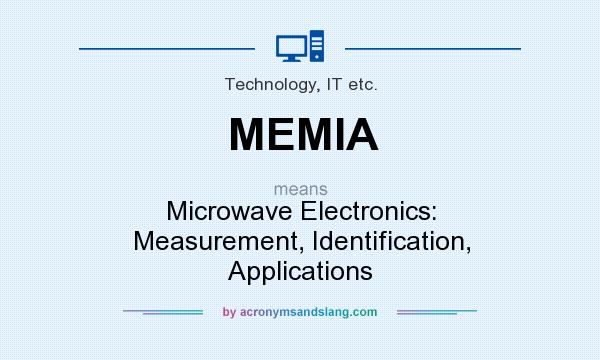 What does MEMIA mean? It stands for Microwave Electronics: Measurement, Identification, Applications