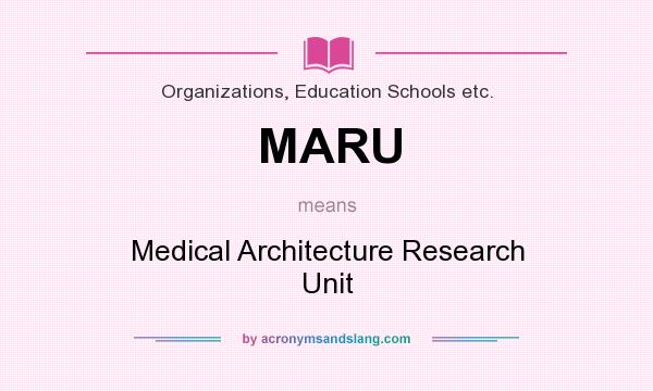 What does MARU mean? It stands for Medical Architecture Research Unit